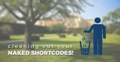 Cleaning Out Your Naked Shortcodes