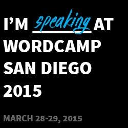 I'm speaking at WordCamp San Diego 2015
